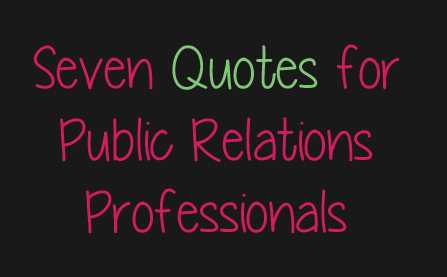 Seven Quotes For Public Relations Professionals Heather Harder Classy Pr Quotes